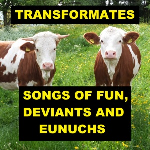 Transformates 變 New Album - Songs of Fun, Deviants and Eunuchs